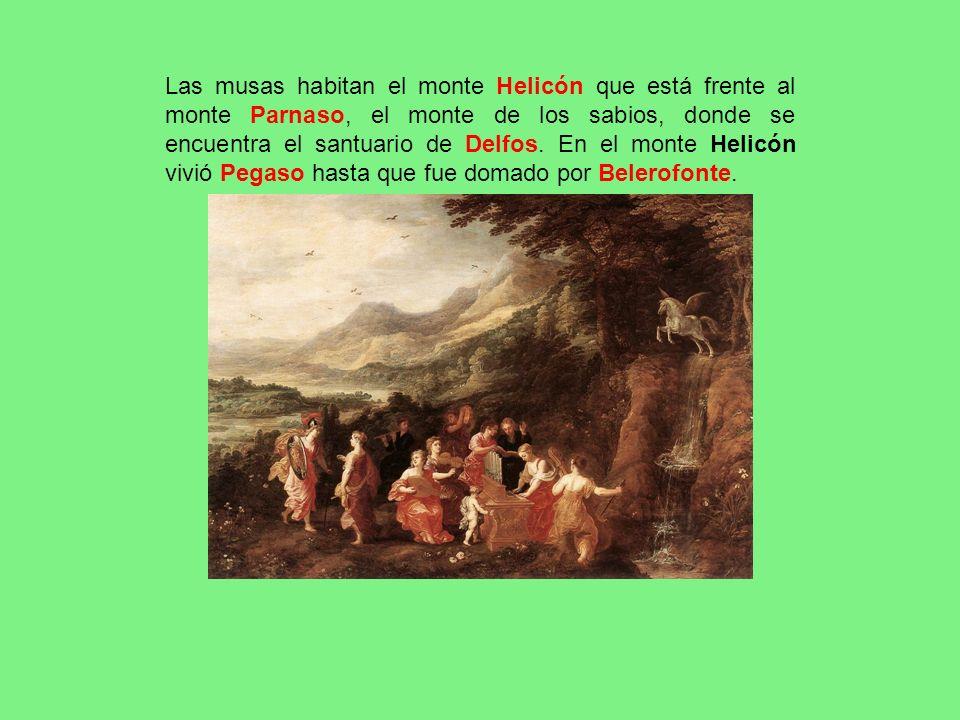 Las musas habitan el monte Helicón que está frente al monte Parnaso, el monte de los sabios, donde se encuentra el santuario de Delfos. En el monte He