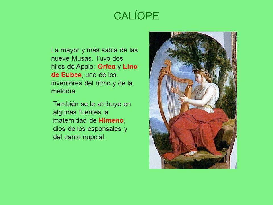 CALÍOPE La mayor y más sabia de las nueve Musas. Tuvo dos hijos de Apolo: Orfeo y Lino de Eubea, uno de los inventores del ritmo y de la melodía. Tamb