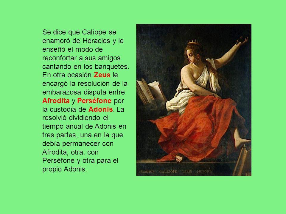 Se dice que Calíope se enamoró de Heracles y le enseñó el modo de reconfortar a sus amigos cantando en los banquetes. En otra ocasión Zeus le encargó