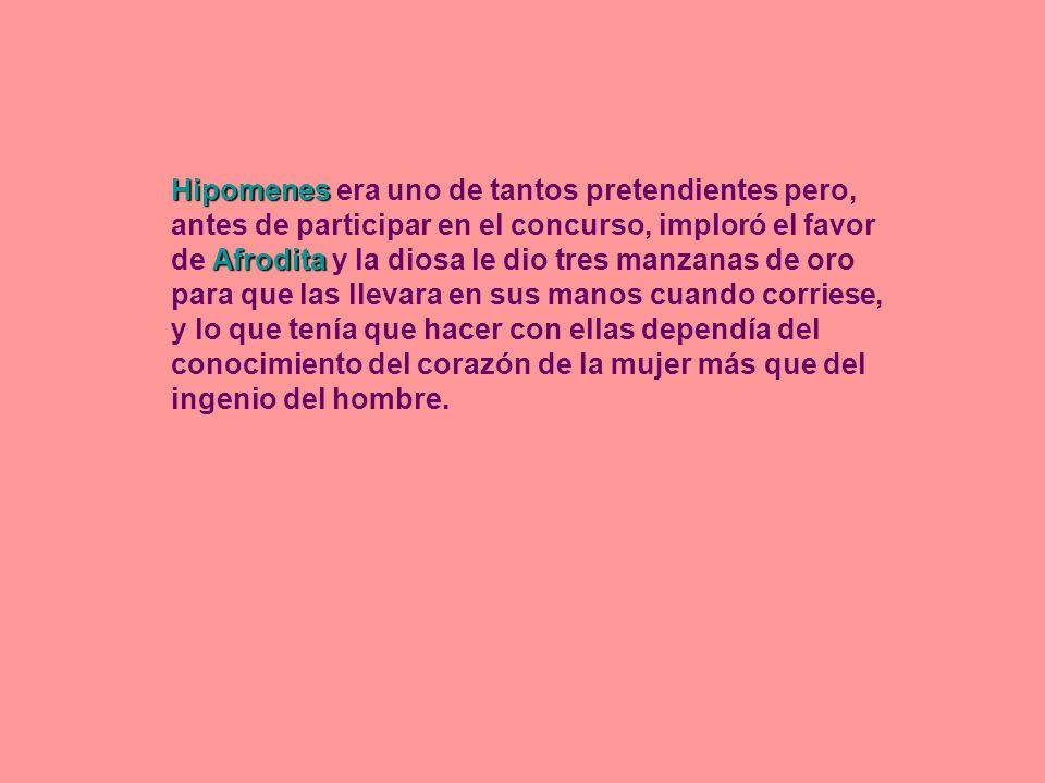 Hipomenes Afrodita Hipomenes era uno de tantos pretendientes pero, antes de participar en el concurso, imploró el favor de Afrodita y la diosa le dio