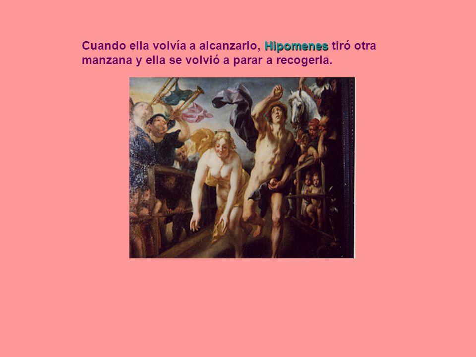 Hipomenes Cuando ella volvía a alcanzarlo, Hipomenes tiró otra manzana y ella se volvió a parar a recogerla.