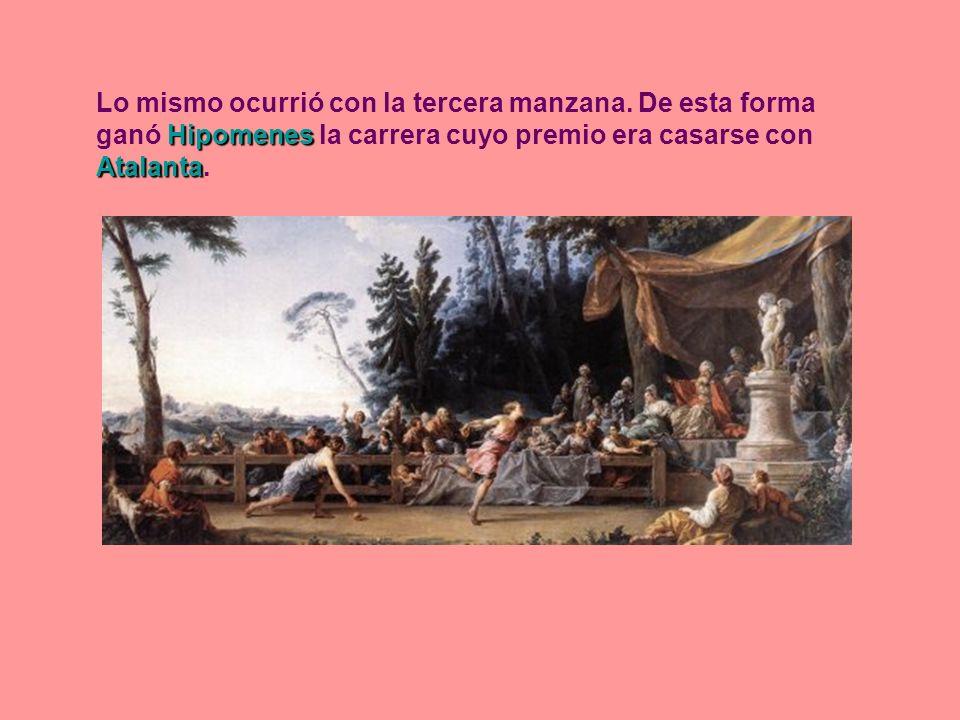 Hipomenes Atalanta Lo mismo ocurrió con la tercera manzana. De esta forma ganó Hipomenes la carrera cuyo premio era casarse con Atalanta.