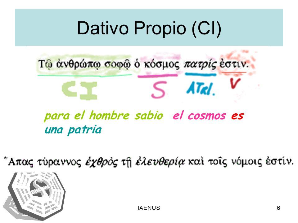 IAENUS6 Dativo Propio (CI) para el hombre sabio el cosmos es una patria