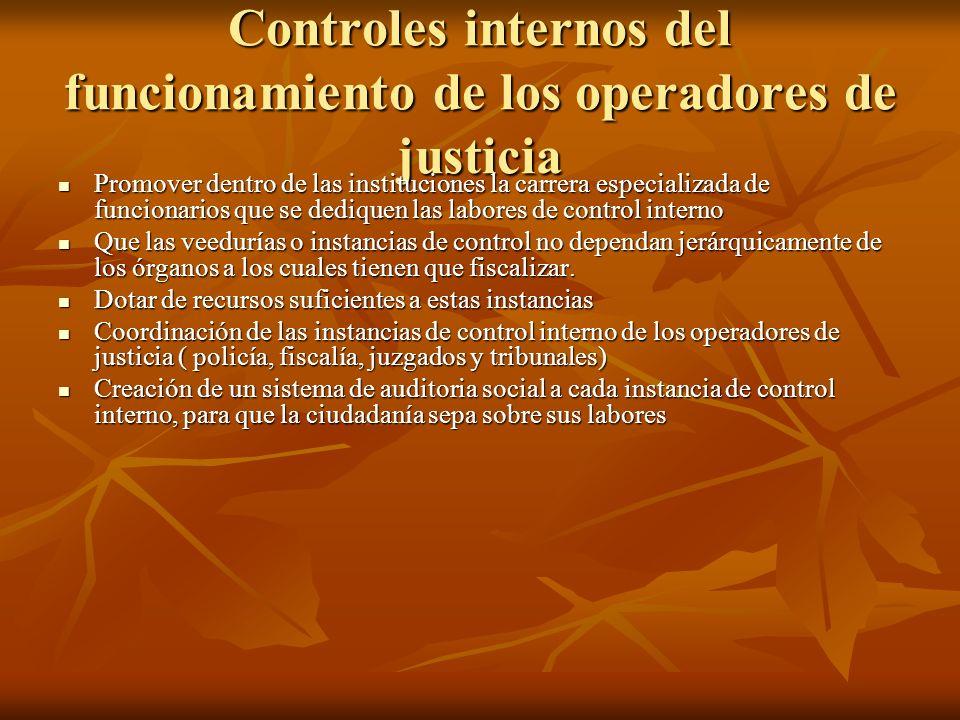 Controles internos del funcionamiento de los operadores de justicia Promover dentro de las instituciones la carrera especializada de funcionarios que
