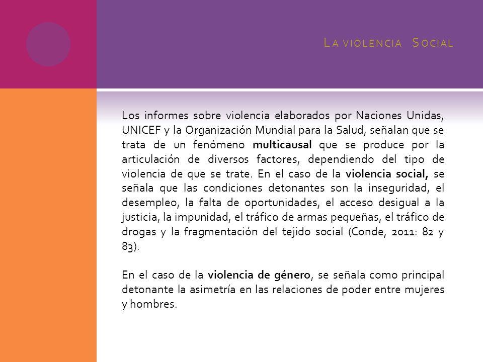 L A VIOLENCIA S OCIAL Los informes sobre violencia elaborados por Naciones Unidas, UNICEF y la Organización Mundial para la Salud, señalan que se trat