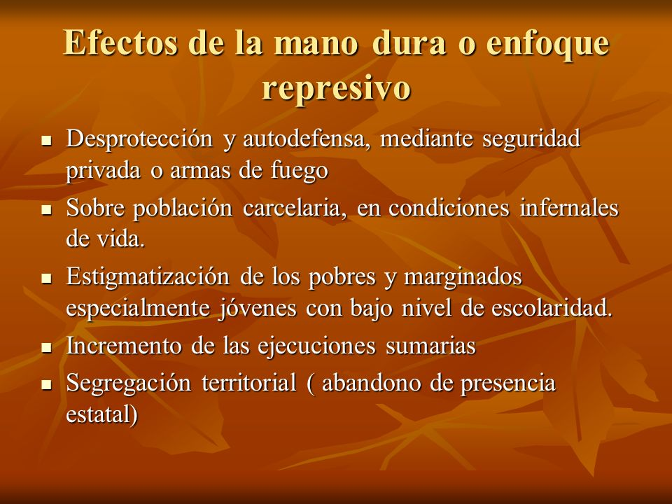 Efectos de la mano dura o enfoque represivo Desprotección y autodefensa, mediante seguridad privada o armas de fuego Desprotección y autodefensa, medi