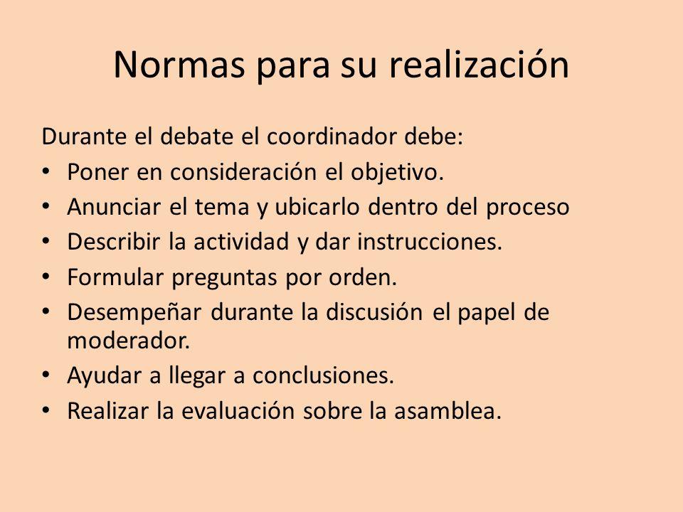 Normas para su realización Durante el debate el coordinador debe: Poner en consideración el objetivo. Anunciar el tema y ubicarlo dentro del proceso D