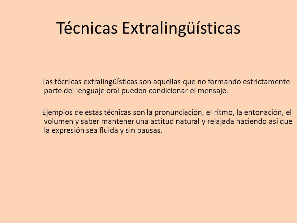 Técnicas Extralingüísticas Las técnicas extralingüísticas son aquellas que no formando estrictamente parte del lenguaje oral pueden condicionar el men
