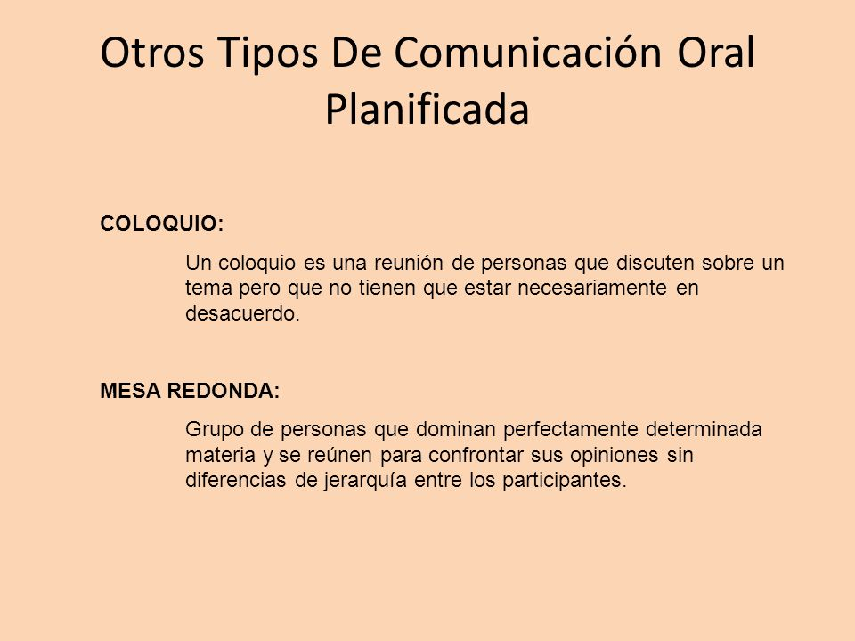 Otros Tipos De Comunicación Oral Planificada COLOQUIO: Un coloquio es una reunión de personas que discuten sobre un tema pero que no tienen que estar