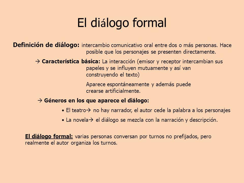El di á logo formal Definición de diálogo: intercambio comunicativo oral entre dos o más personas. Hace posible que los personajes se presenten direct