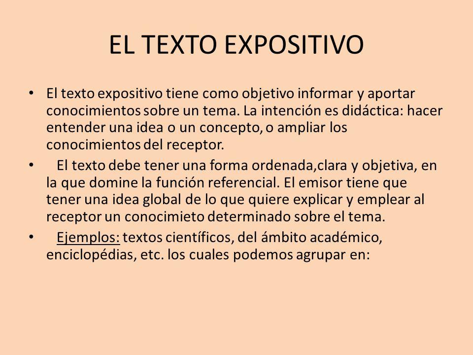 EL TEXTO EXPOSITIVO El texto expositivo tiene como objetivo informar y aportar conocimientos sobre un tema. La intención es didáctica: hacer entender