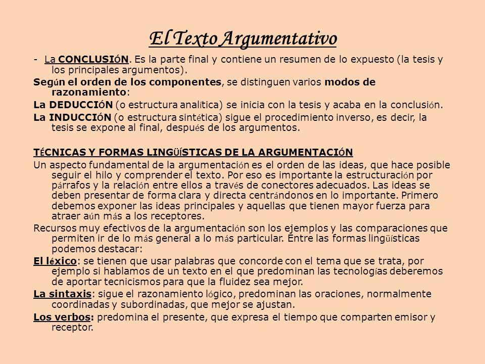 El Texto Argumentativo - La CONCLUSI Ó N. Es la parte final y contiene un resumen de lo expuesto (la tesis y los principales argumentos). Seg ú n el o