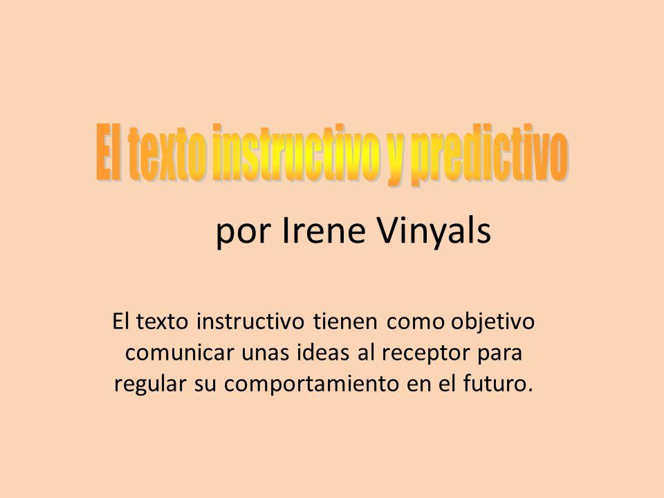 por Irene Vinyals El texto instructivo tienen como objetivo comunicar unas ideas al receptor para regular su comportamiento en el futuro.