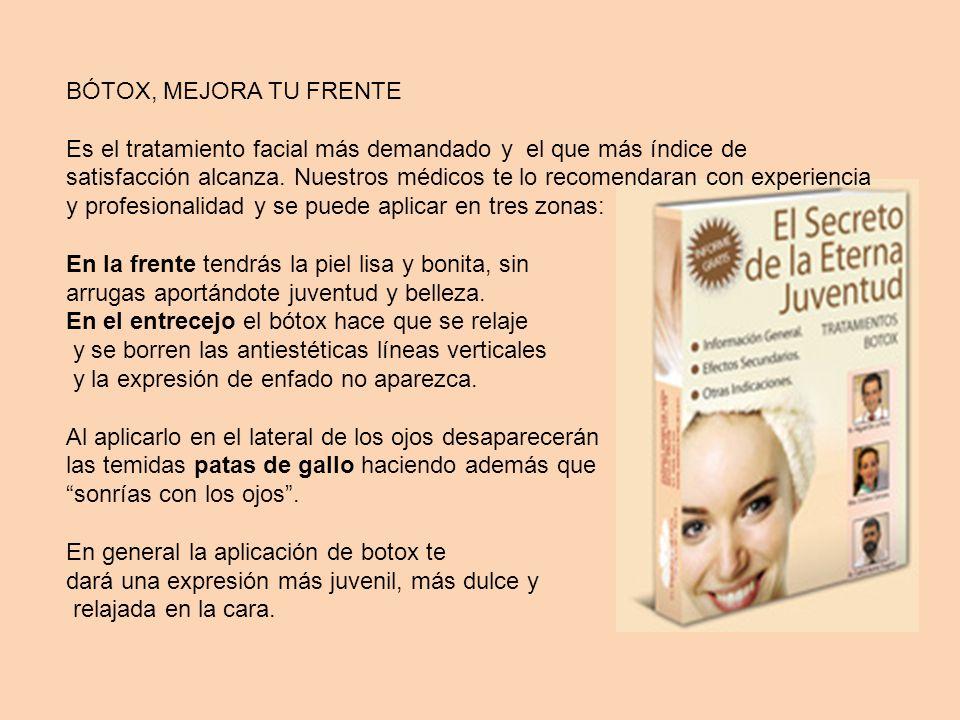 BÓTOX, MEJORA TU FRENTE Es el tratamiento facial más demandado y el que más índice de satisfacción alcanza. Nuestros médicos te lo recomendaran con ex