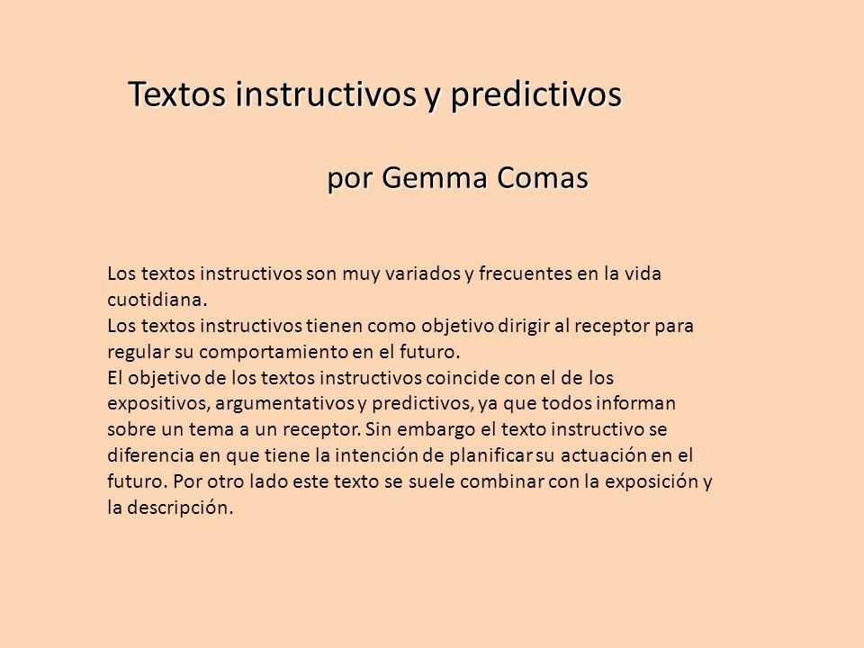 Textos instructivos y predictivos por Gemma Comas por Gemma Comas Los textos instructivos son muy variados y frecuentes en la vida cuotidiana. Los tex