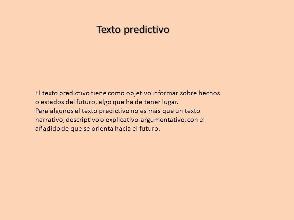 Texto predictivo Texto predictivo El texto predictivo tiene como objetivo informar sobre hechos o estados del futuro, algo que ha de tener lugar. Para