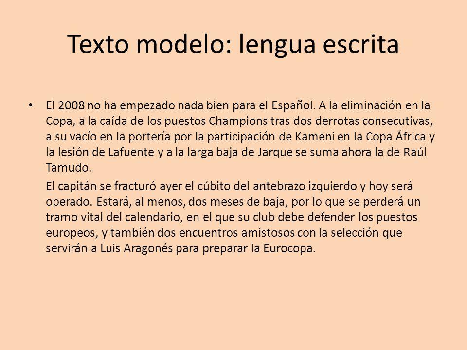 Texto modelo: lengua escrita El 2008 no ha empezado nada bien para el Español. A la eliminación en la Copa, a la caída de los puestos Champions tras d