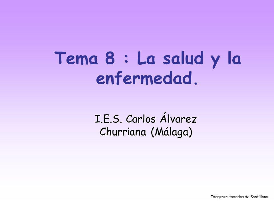 Tema 8 : La salud y la enfermedad. I.E.S. Carlos Álvarez Churriana (Málaga) Imágenes tomadas de Santillana