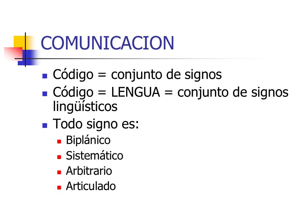 COMUNICACION Código = conjunto de signos Código = LENGUA = conjunto de signos lingüísticos Todo signo es: Biplánico Sistemático Arbitrario Articulado