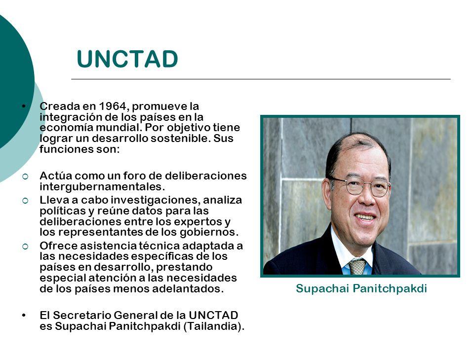 UNCTAD Creada en 1964, promueve la integración de los países en la economía mundial. Por objetivo tiene lograr un desarrollo sostenible. Sus funciones