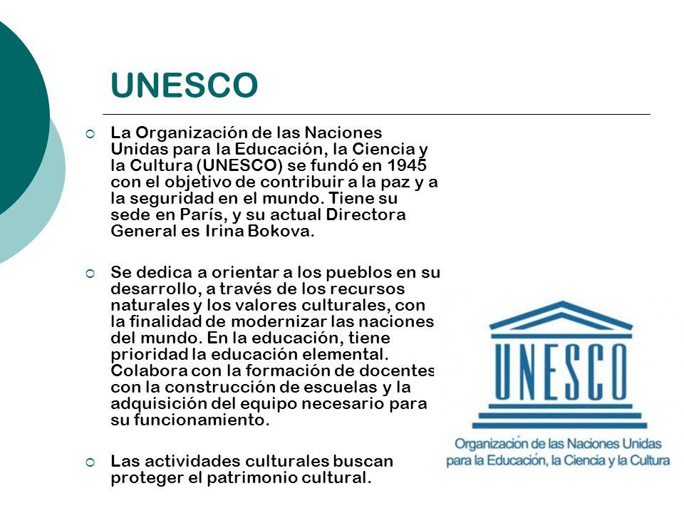 UNESCO La Organización de las Naciones Unidas para la Educación, la Ciencia y la Cultura (UNESCO) se fundó en 1945 con el objetivo de contribuir a la