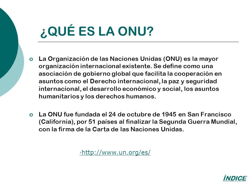 ¿QUÉ ES LA ONU? oLa Organización de las Naciones Unidas (ONU) es la mayor organización internacional existente. Se define como una asociación de gobie