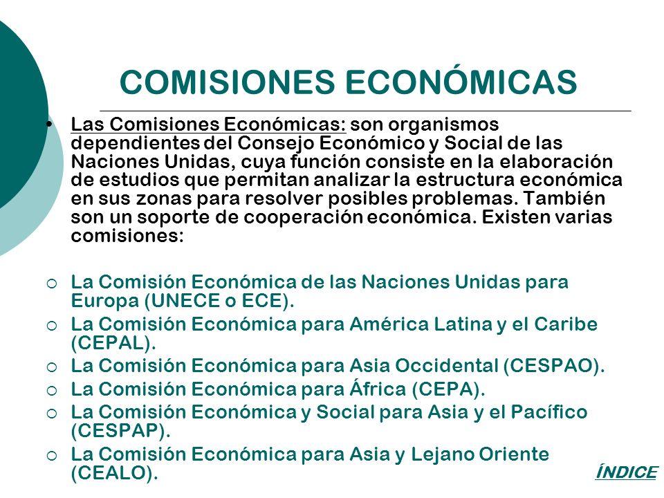 COMISIONES ECONÓMICAS Las Comisiones Económicas: son organismos dependientes del Consejo Económico y Social de las Naciones Unidas, cuya función consi