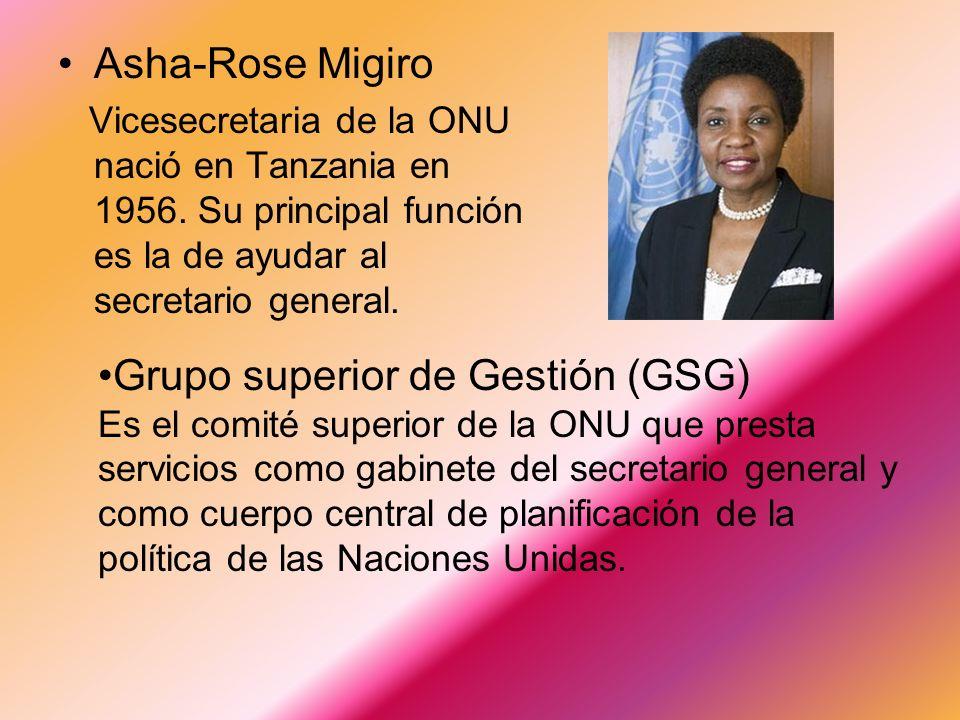 Asha-Rose Migiro Vicesecretaria de la ONU nació en Tanzania en 1956. Su principal función es la de ayudar al secretario general. Grupo superior de Ges