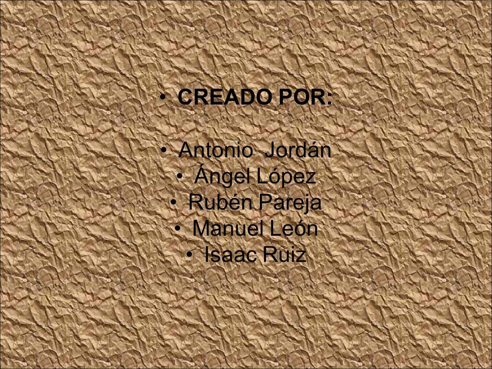CREADO POR: Antonio Jordán Ángel López Rubén Pareja Manuel León Isaac Ruiz Eva apruébanos nos lo merecemos
