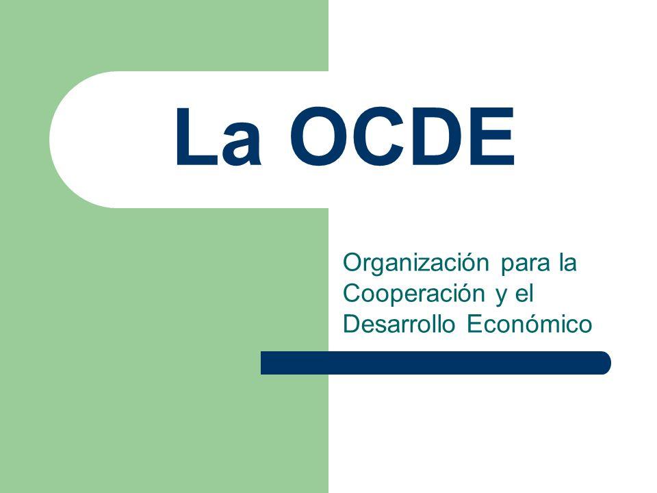 La OCDE Organización para la Cooperación y el Desarrollo Económico