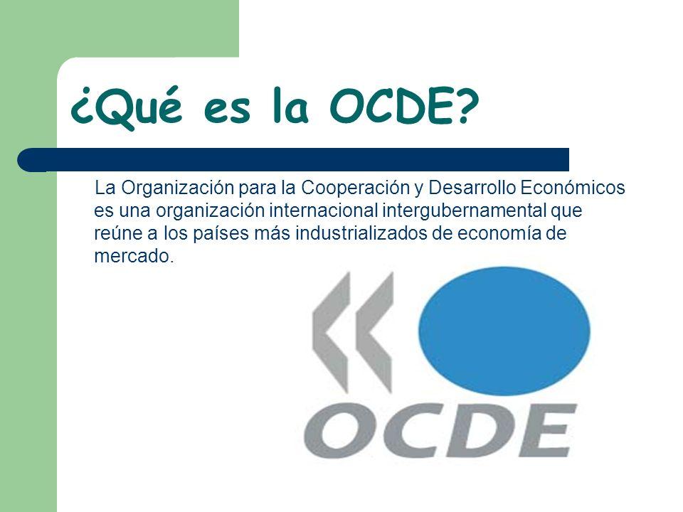¿Qué es la OCDE? La Organización para la Cooperación y Desarrollo Económicos es una organización internacional intergubernamental que reúne a los país