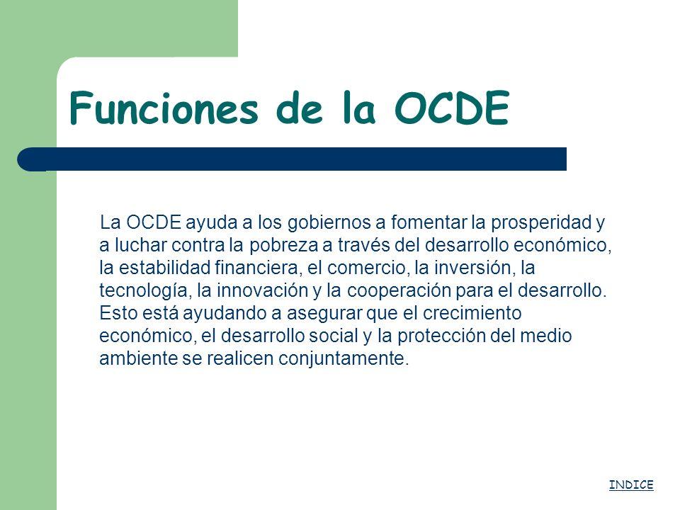 Funciones de la OCDE La OCDE ayuda a los gobiernos a fomentar la prosperidad y a luchar contra la pobreza a través del desarrollo económico, la estabi