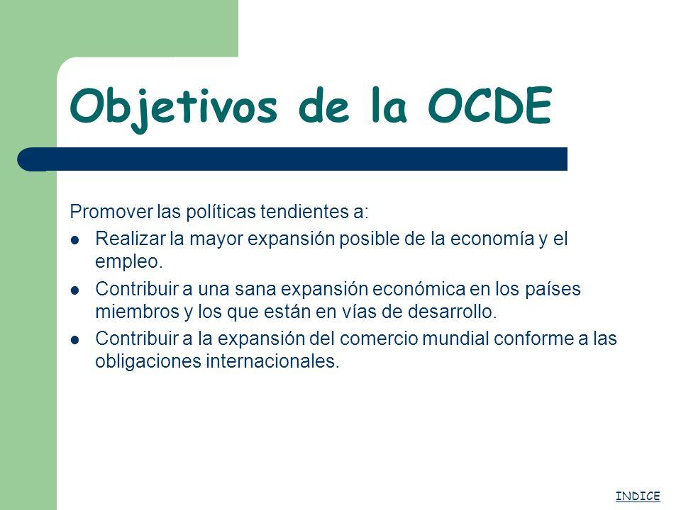Objetivos de la OCDE Promover las políticas tendientes a: Realizar la mayor expansión posible de la economía y el empleo. Contribuir a una sana expans