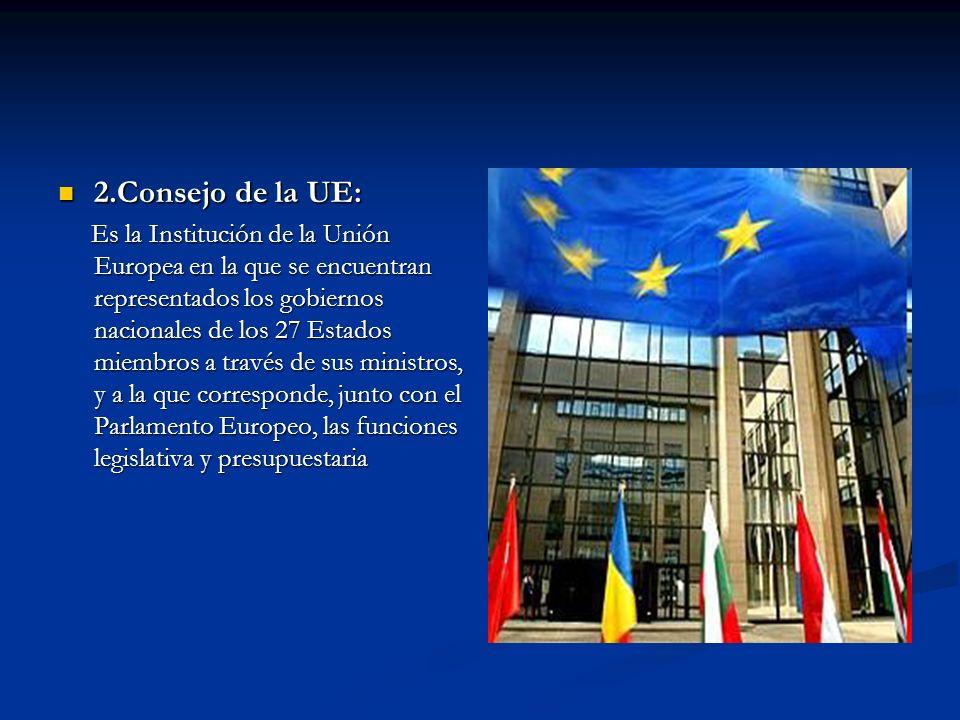 2.Consejo de la UE: 2.Consejo de la UE: Es la Institución de la Unión Europea en la que se encuentran representados los gobiernos nacionales de los 27