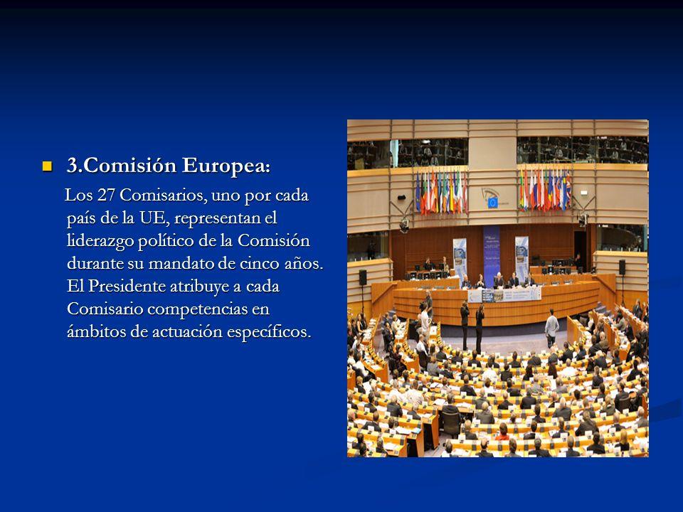 3.Comisión Europea : 3.Comisión Europea : Los 27 Comisarios, uno por cada país de la UE, representan el liderazgo político de la Comisión durante su m