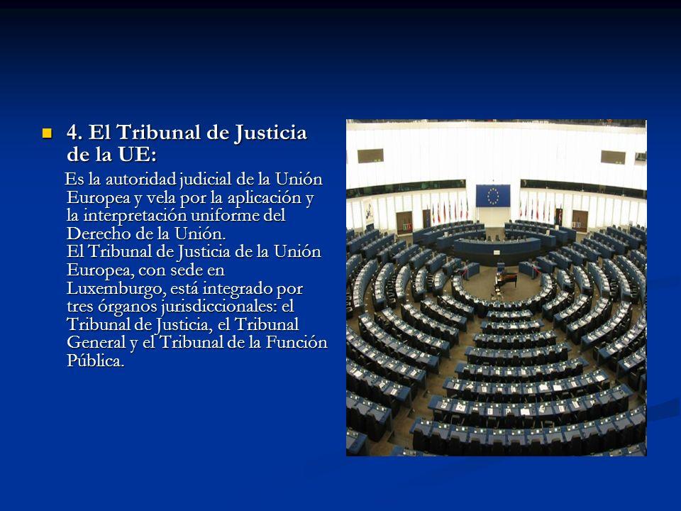 4. El Tribunal de Justicia de la UE: 4. El Tribunal de Justicia de la UE: Es la autoridad judicial de la Unión Europea y vela por la aplicación y la i