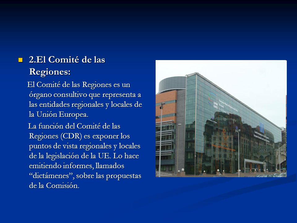 2.El Comité de las Regiones: 2.El Comité de las Regiones: El Comité de las Regiones es un órgano consultivo que representa a las entidades regionales
