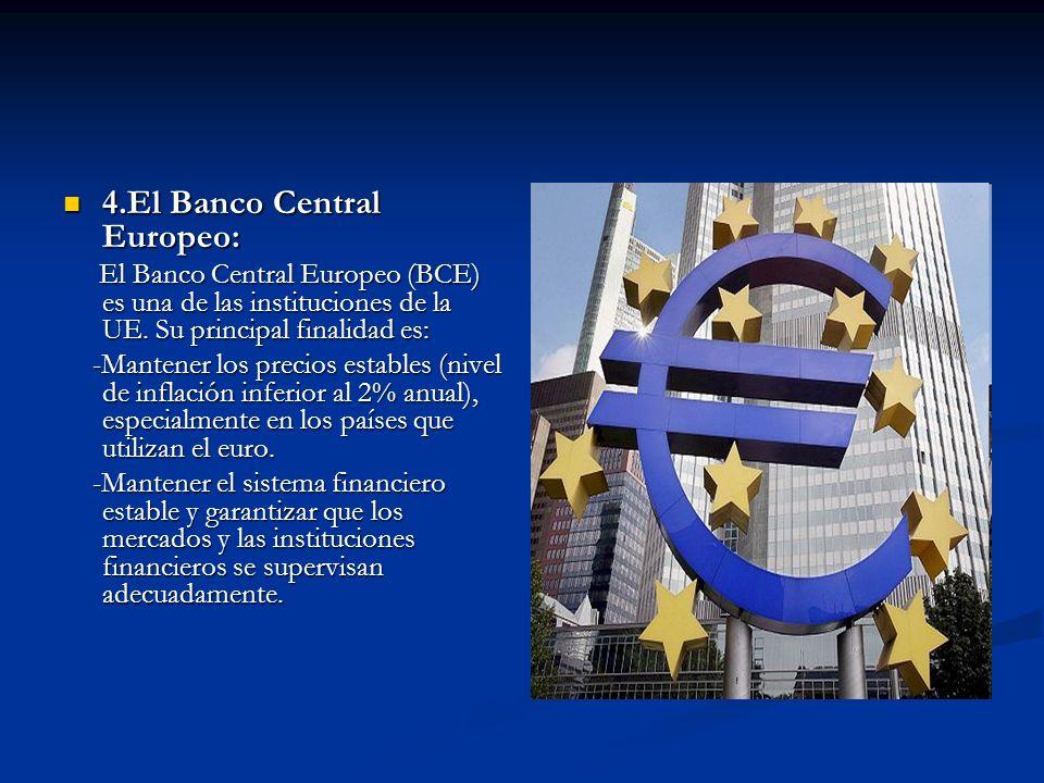 4.El Banco Central Europeo: 4.El Banco Central Europeo: El Banco Central Europeo (BCE) es una de las instituciones de la UE. Su principal finalidad es