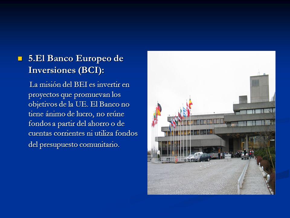 5.El Banco Europeo de Inversiones (BCI): 5.El Banco Europeo de Inversiones (BCI): La misión del BEI es invertir en proyectos que promuevan los objetiv