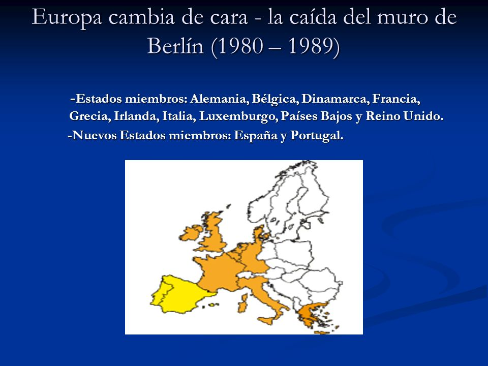 Europa cambia de cara - la caída del muro de Berlín (1980 – 1989) - Estados miembros: Alemania, Bélgica, Dinamarca, Francia, Grecia, Irlanda, Italia,