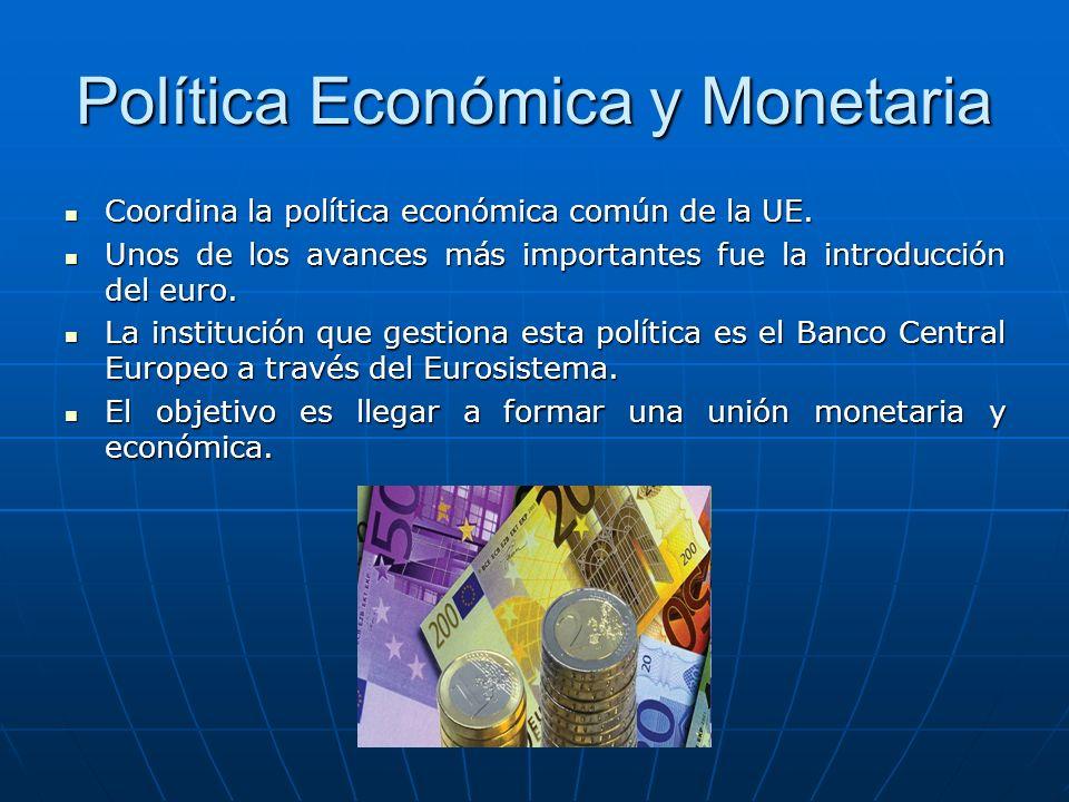 Política Económica y Monetaria Coordina la política económica común de la UE. Coordina la política económica común de la UE. Unos de los avances más i