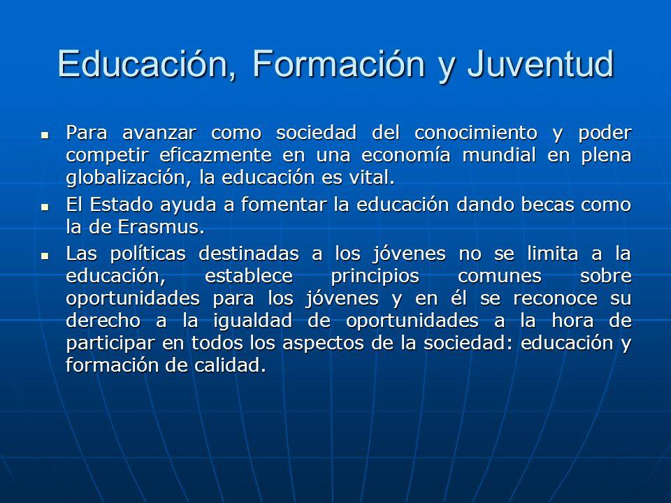 Educación, Formación y Juventud Para avanzar como sociedad del conocimiento y poder competir eficazmente en una economía mundial en plena globalizació