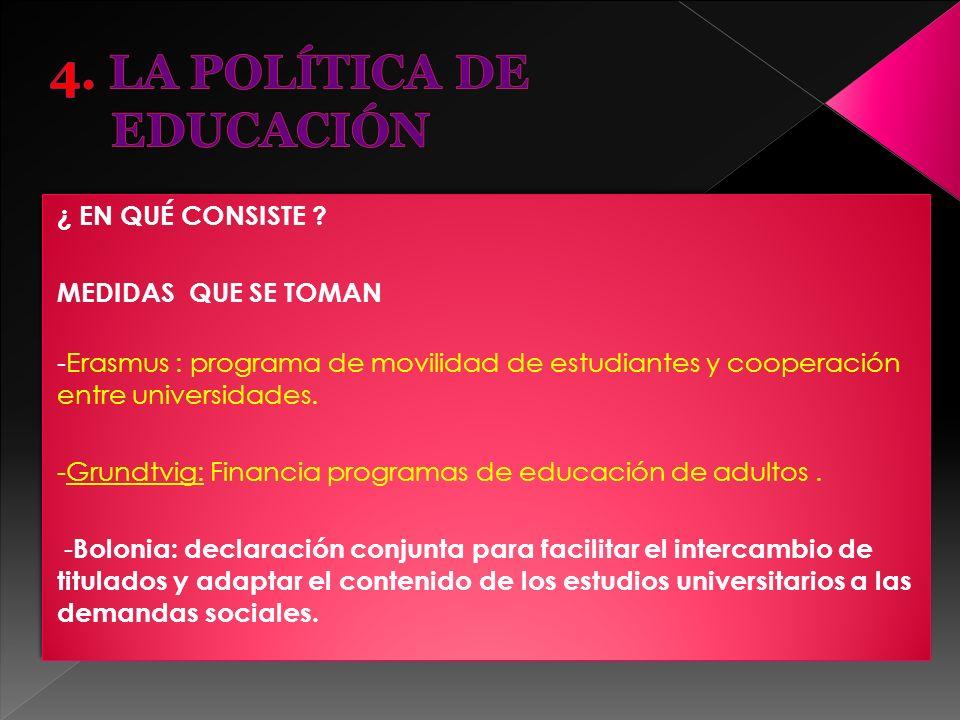 ¿ EN QUÉ CONSISTE ? MEDIDAS QUE SE TOMAN -Erasmus : programa de movilidad de estudiantes y cooperación entre universidades. -Grundtvig: Financia progr