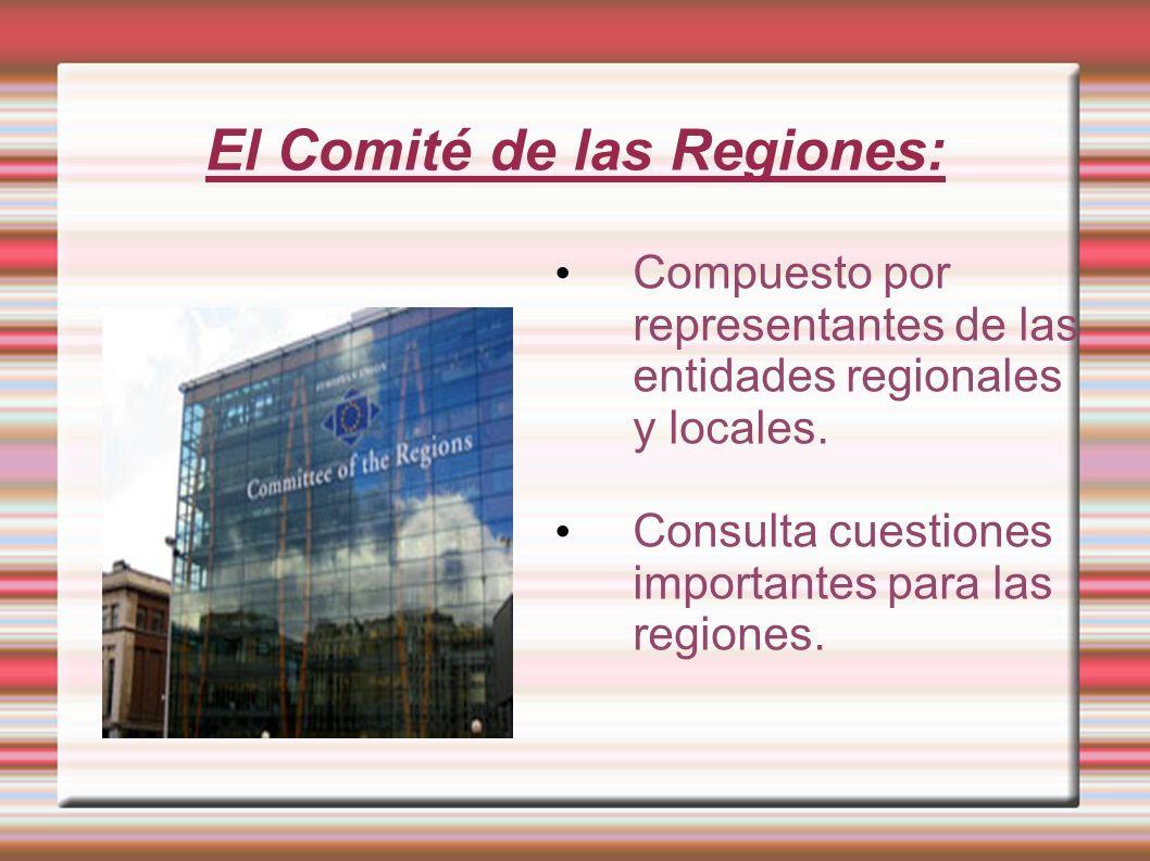 El Comité de las Regiones: Compuesto por representantes de las entidades regionales y locales. Consulta cuestiones importantes para las regiones.