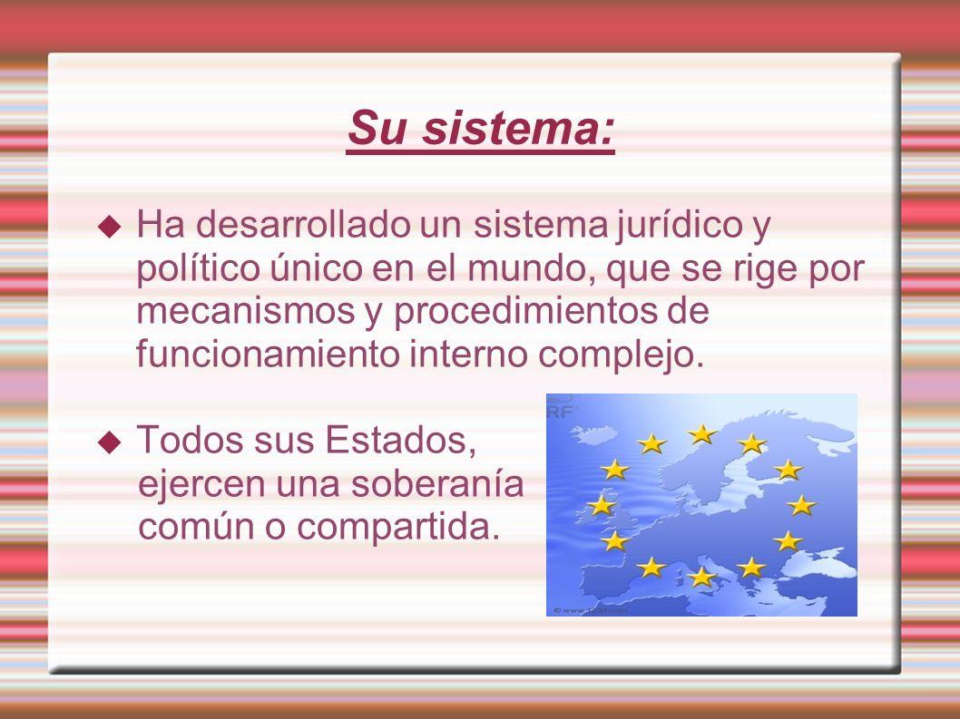 Su sistema: Ha desarrollado un sistema jurídico y político único en el mundo, que se rige por mecanismos y procedimientos de funcionamiento interno co