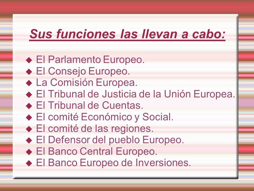Sus funciones las llevan a cabo: El Parlamento Europeo. El Consejo Europeo. La Comisión Europea. El Tribunal de Justicia de la Unión Europea. El Tribu