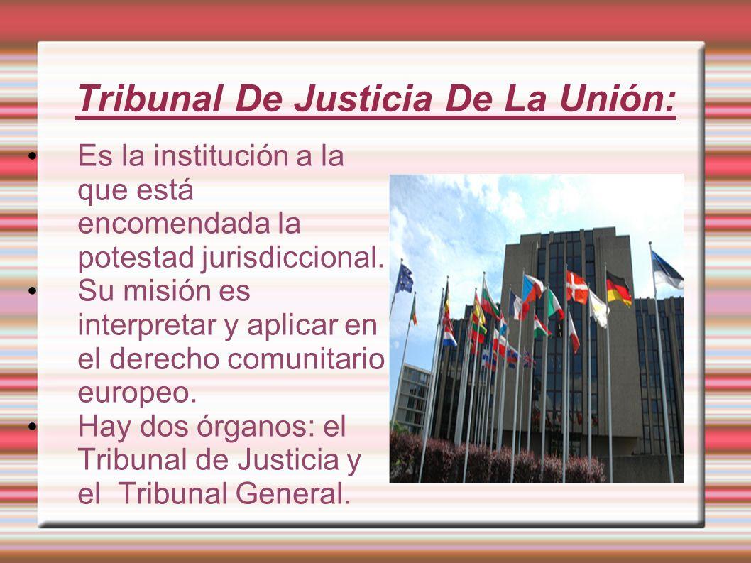 Tribunal De Justicia De La Unión: Es la institución a la que está encomendada la potestad jurisdiccional. Su misión es interpretar y aplicar en el der