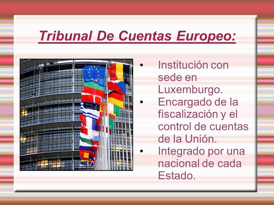 Tribunal De Cuentas Europeo: Institución con sede en Luxemburgo. Encargado de la fiscalización y el control de cuentas de la Unión. Integrado por una