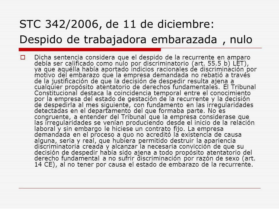 STC 342/2006, de 11 de diciembre: Despido de trabajadora embarazada, nulo Dicha sentencia considera que el despido de la recurrente en amparo debía se