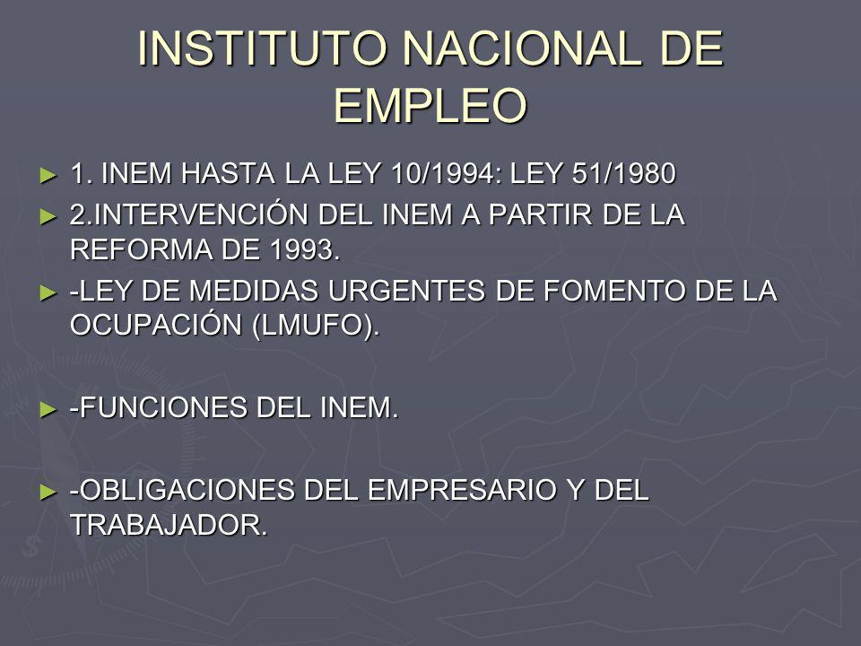 INSTITUTO NACIONAL DE EMPLEO 1. INEM HASTA LA LEY 10/1994: LEY 51/1980 1. INEM HASTA LA LEY 10/1994: LEY 51/1980 2.INTERVENCIÓN DEL INEM A PARTIR DE L